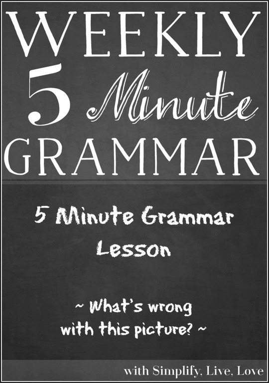 5 Minute Grammar Lesson ~ What's wrong with this picture?