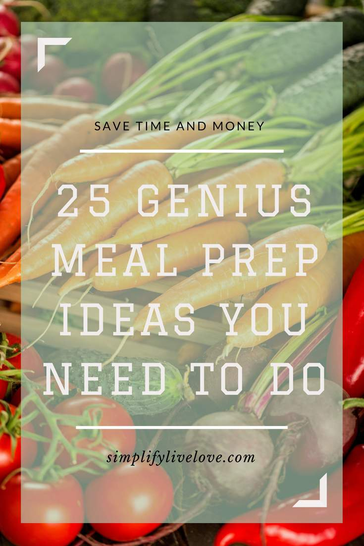 25 genius meal prep ideas that will save you time and money in the kitchen