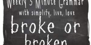 5 Minute Grammar Lesson – Is it Broke? or Broken?