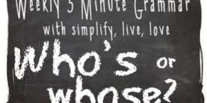 5 Minute Grammar Lesson – Who's or Whose?