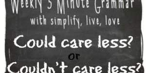5 Minute Grammar Lesson – Could Care Less? or Couldn't Care Less?