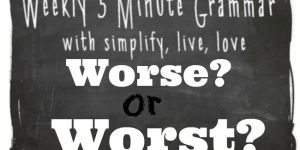 5 Minute Grammar Lesson – Worse or Worst?